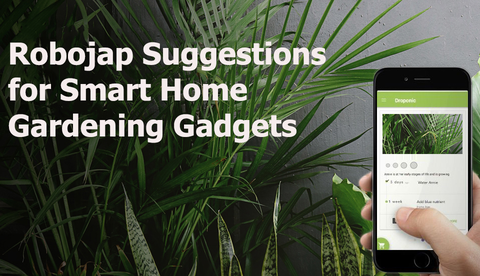 Robojap Suggestions For Smart Home Gardening Gadgets